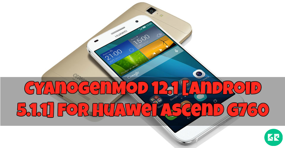 Huawei Ascend G760 CyanogenMod 12.1 gizrom - CyanogenMod 12.1 [Android 5.1.1] Custom Rom For Huawei Ascend G760