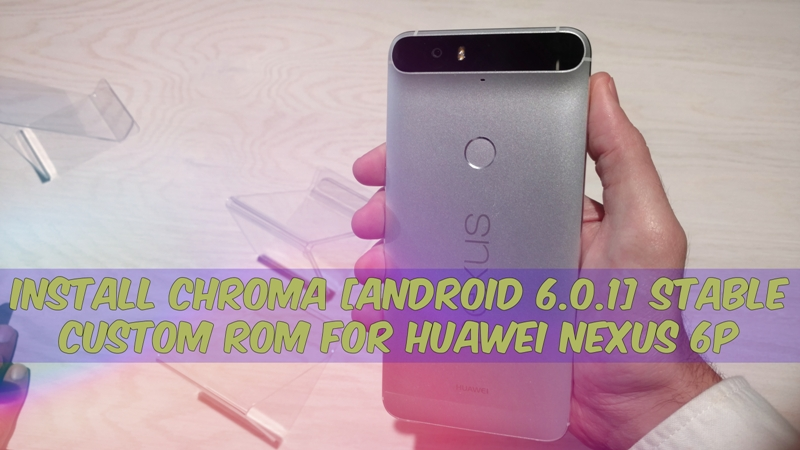 Chroma Custom Rom For Huawei Nexus 6P