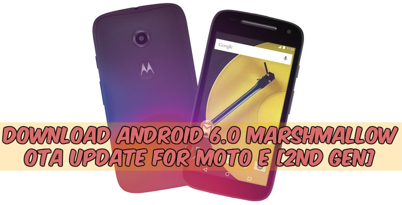 Moto E 2nd Gen 6.0 OTA - Android 6.0 Marshmallow OTA Update For Moto E 2nd Gen