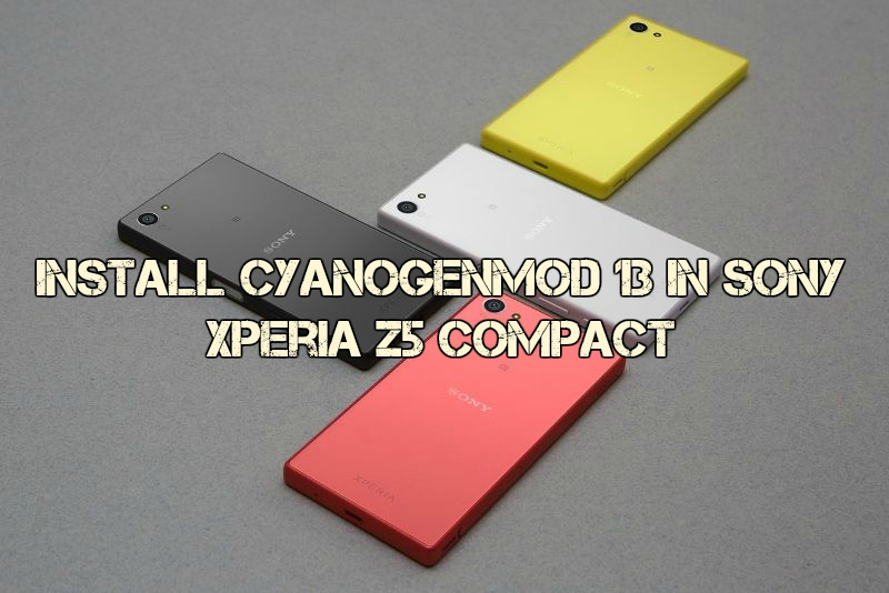 Xperia Z5 Compact - Install Cyanogenmod 13 In Sony Xperia Z5 Compact