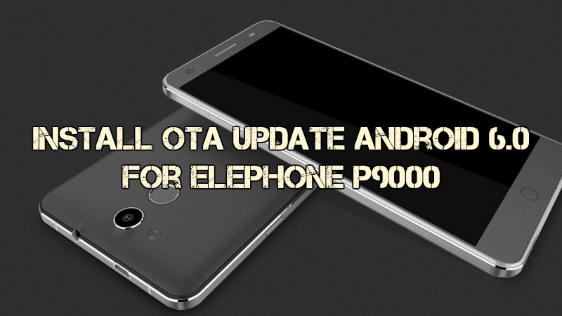 elephone p9000 vb - Install OTA Update Android 6.0 Marshmallow For Elephone p9000