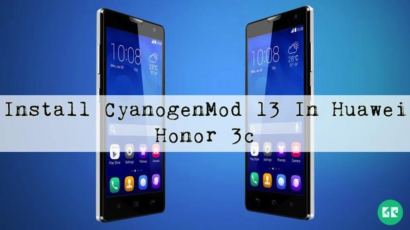 3c - Install CyanogenMod 13 In Huawei Honor 3c
