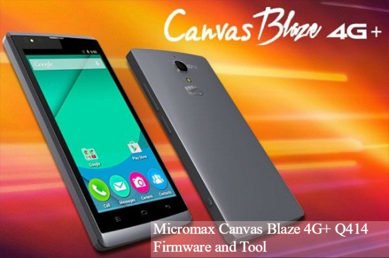 Canvas Blaze 4G Plus firmware - [FIRMWARE] Micromax Canvas Blaze 4G+ Q414 Firmware and Tool