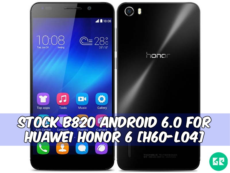 Huawei Honor 6 B820 6.0 gizrom - Stock B820 Android 6.0 For Huawei Honor 6 [H60-L04]