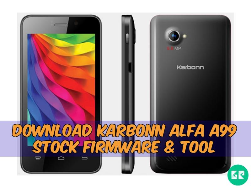 Karbonn Alfa A99 Firmware tool gizrom - [FIRMWARE] Karbonn Alfa A99 Stock Firmware & Tool