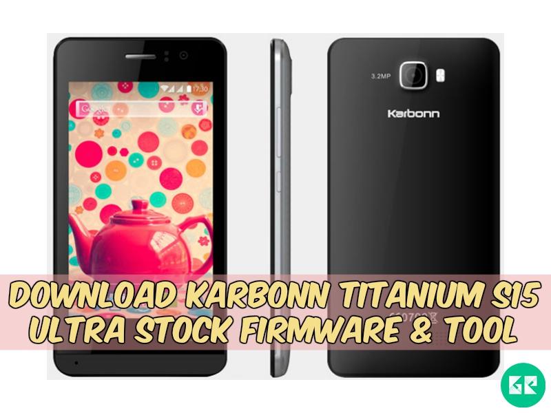 Karbonn Titanium S15 Ultra Firmware Tool gizrom - [FIRMWARE] Karbonn Titanium S15 Ultra Stock Firmware & Tool