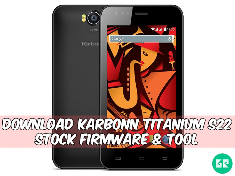 Karbonn Titanium S22 Firmware Tool gizrom - [FIRMWARE] Karbonn Titanium S22 Stock Firmware & Tool