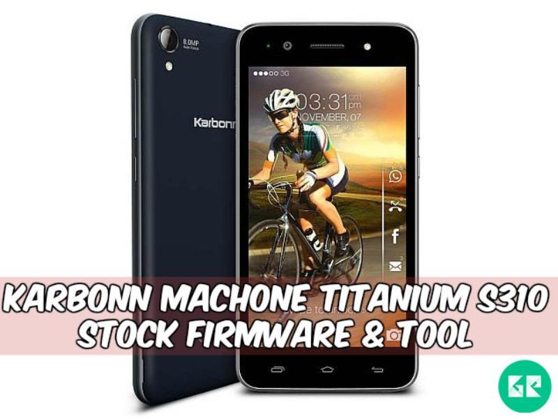 Karbonn Titanium S310 Firmware Tool gizrom 1 - [FIRMWARE] Karbonn Machone Titanium S310 Stock Firmware & Tool