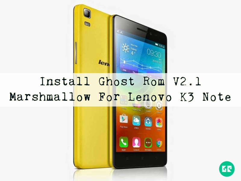 Lenovo K3 Note - Install Ghost Rom V2.1 Marshmallow For Lenovo K3 Note