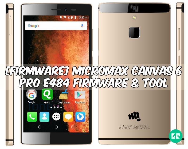 Micromax Canvas 6 - [FIRMWARE] Micromax Canvas 6 Pro E484 Firmware & Tool