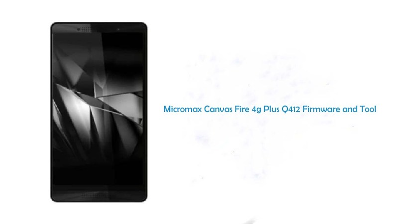 Q412 firmware - [FIRMWARE] Micromax Canvas Fire 4g Plus Q412 Firmware and Tool