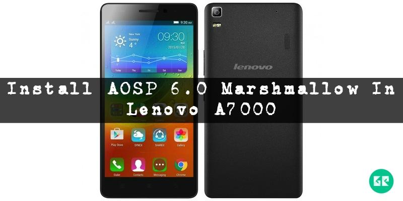 lenovo a7000 - Install AOSP 6.0 Marshmallow In Lenovo A7000