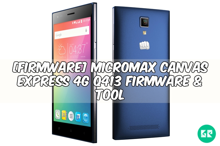 micromax canvas xpress 4g - [FIRMWARE] Micromax Canvas Express 4G Q413 Firmware & Tool
