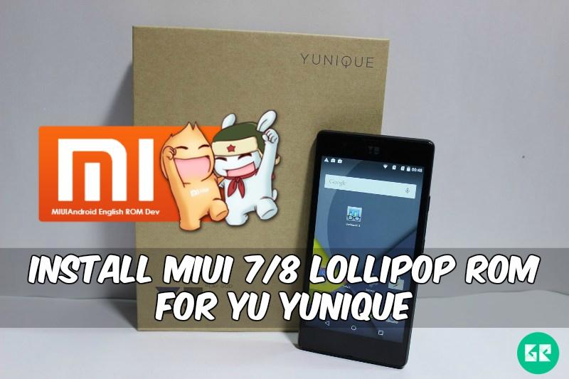 MIUI 7 8 custom Rom Yu Yunique - Install MIUI 7/8 Lollipop Rom For Yu Yunique