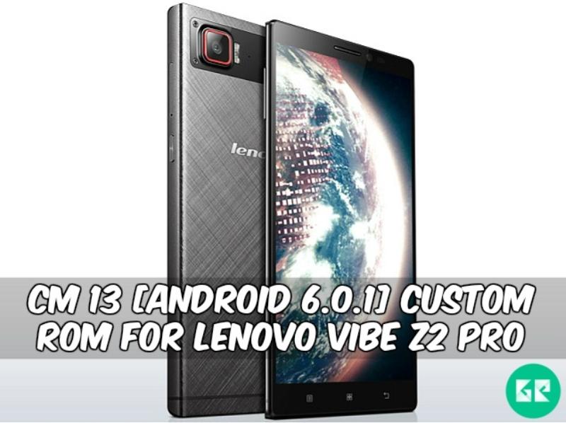 Vibe Z2 Pro CM 13 gizrom - CM 13 [Android 6.0.1] Custom Rom For Lenovo Vibe Z2 Pro