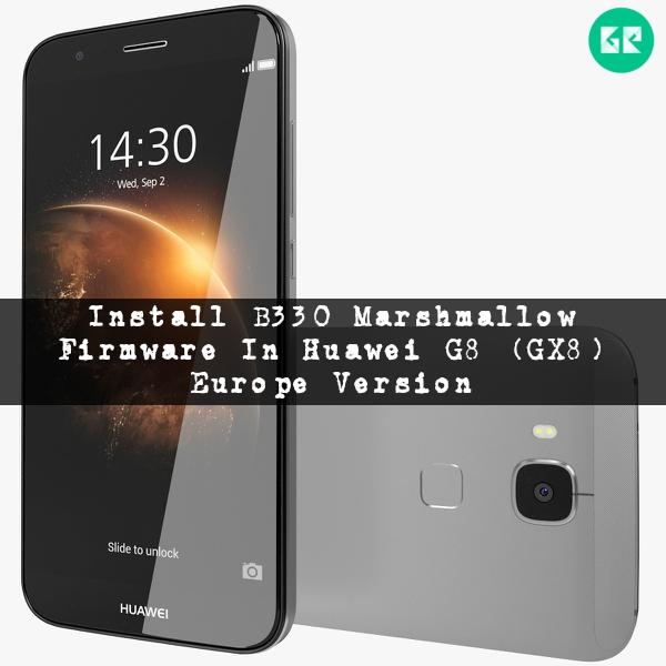 huawei g8 gizrom - Install B330 Marshmallow Firmware In Huawei G8 (GX8) (Europe)