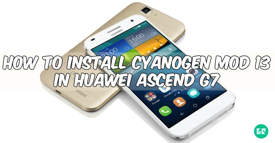 hw 391690 - How To Install Cyanogen Mod 13 In Huawei Ascend G7