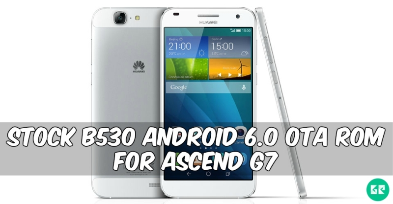 B530 OTA Rom Ascend G7 - Stock B530 Android 6.0 OTA Rom For Huawei Ascend G7