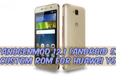 CyanogenMod 12 1 [Android 5 1] Custom Rom For Huawei Y6