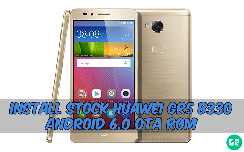 Huawei GR5 B330 OTA Rom - Install Stock Huawei GR5 B330 Android 6.0 OTA Rom
