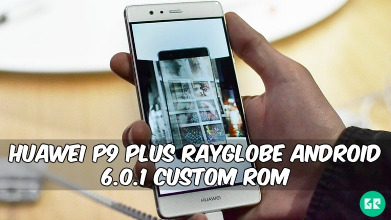 Huawei P9 Plus Rayglobe Custom ROM - Huawei P9 Plus Rayglobe Android 6.0.1 Custom ROM