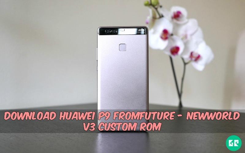 Huawei P9 fRomFuture - NewWorld V3 Custom ROM