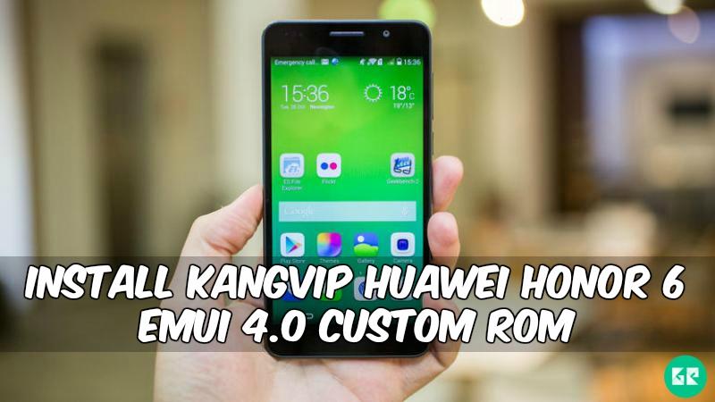 KangVip Huawei Honor 6 EMUI 4.0 Custom Rom