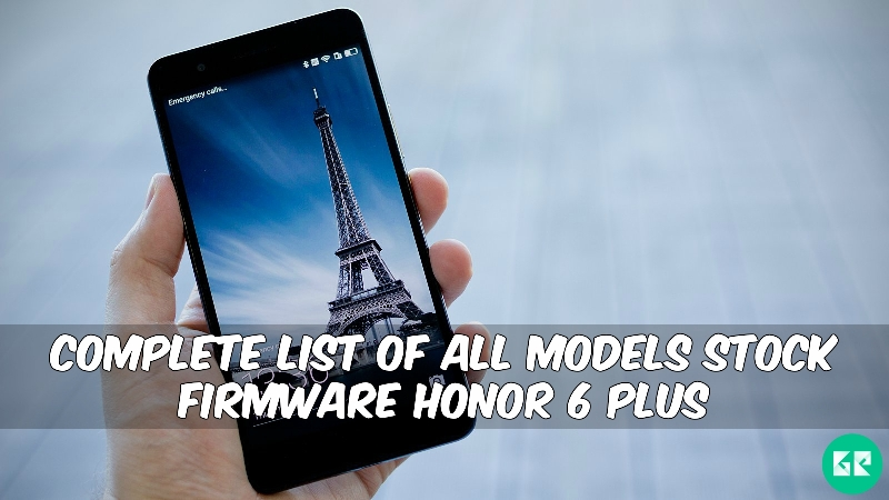 Honor 6 Plus Firmware - Complete List Of All Models Stock Firmware Honor 6 Plus