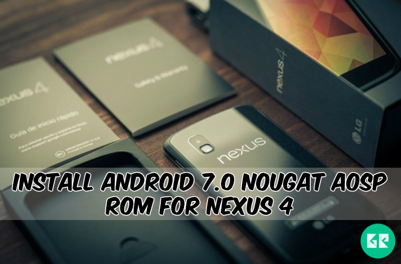 Nougat AOSP ROM For Nexus 4 - Install Android 7.0 Nougat AOSP ROM For Nexus 4