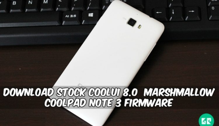 Stock Cool UI 8.0 Marshmallow Coolpad Note 3 Firmware