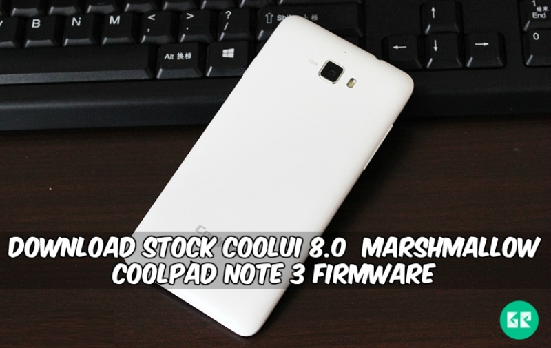 Download Stock Cool UI 8 0 Marshmallow Coolpad Note 3 Firmware