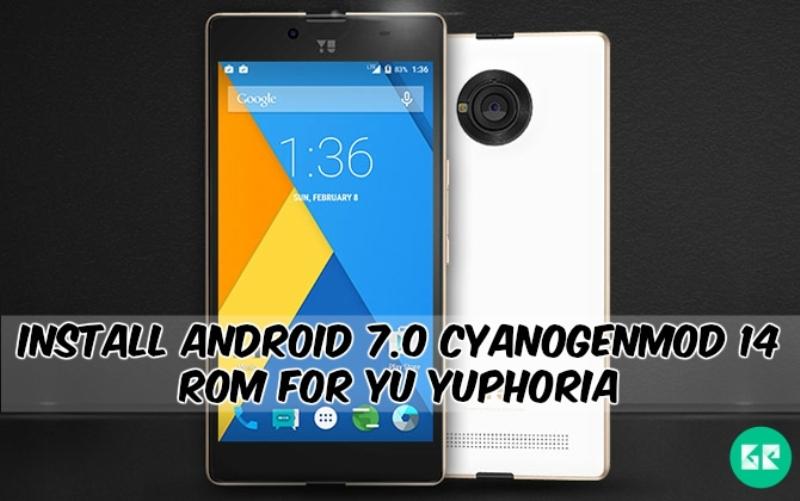 CyanogenMod 14 Rom For Yu Yuphoria - Install Android 7.0 CyanogenMod 14 Rom For Yu Yuphoria