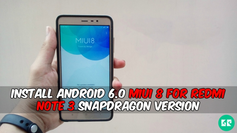 MIUI 8 for redmi note 3 - Install Android 6.0 MIUI 8 For Redmi Note 3 Snapdragon version