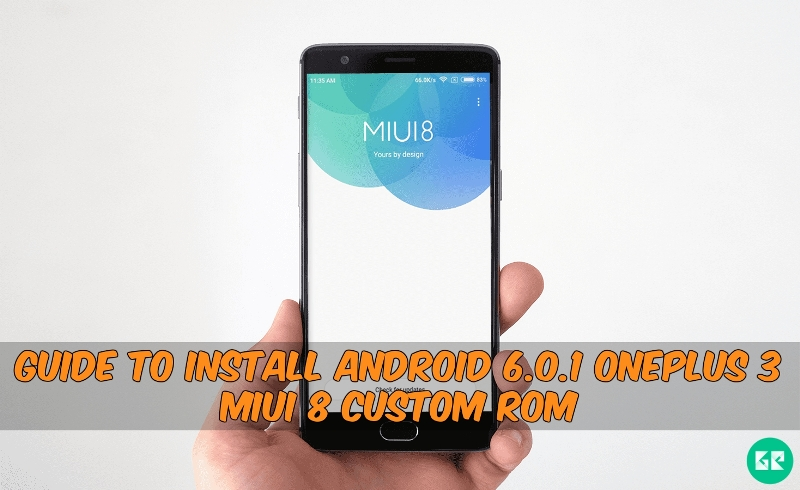 Android 6.0.1 OnePlus 3 MIUI 8 - Guide To Install Android 6.0.1 OnePlus 3 MIUI 8 Custom ROM