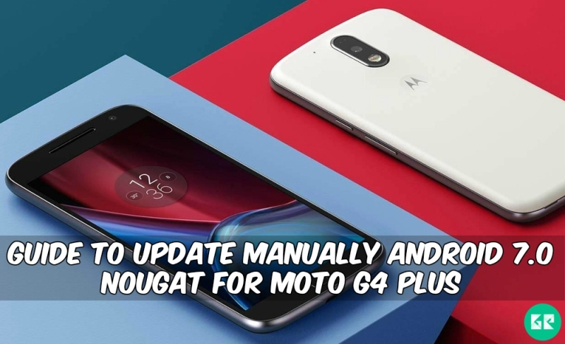 Android 7.0 Nougat For Moto G4 Plus - Guide To Update Manually Android 7.0 Nougat For Moto G4 Plus