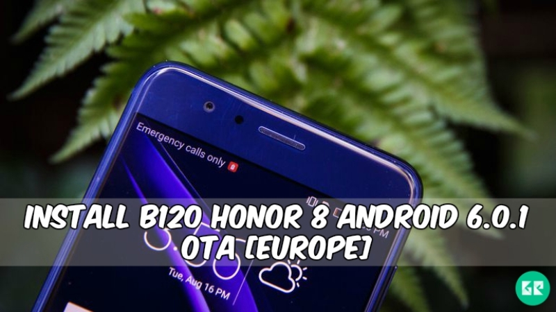 B120 Honor 8 Android 6.0.1 - Guide To Install B120 Honor 8 Android 6.0.1 OTA [Europe]