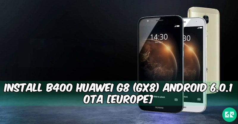 B400 Huawei G8 GX8 Android 6.0.1 - Install B400 Huawei G8 (GX8) Android 6.0.1 OTA [Europe]