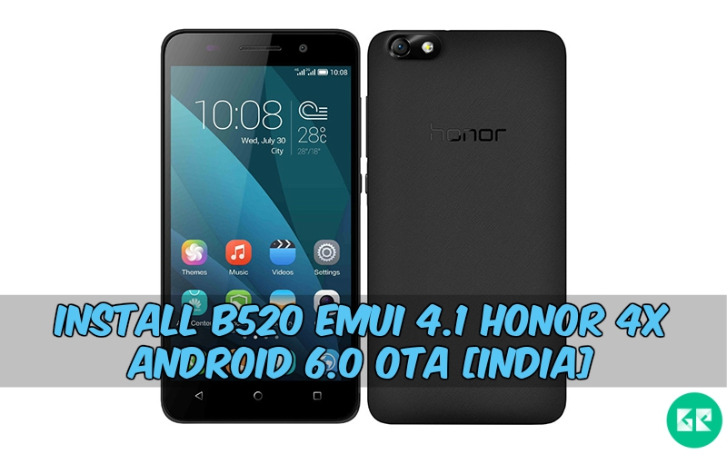 B520 Emui 4.1 Honor 4X Android 6.0 OTA - Install B520 Emui 4.1 Honor 4X Android 6.0 OTA [India]