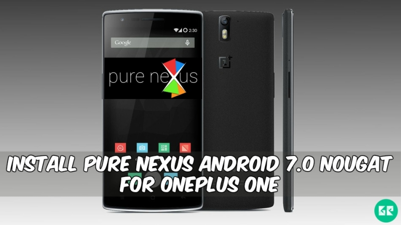 Pure Nexus Android 7.0 Nougat For OnePlus One - Install Pure Nexus Android 7.0 Nougat For OnePlus One