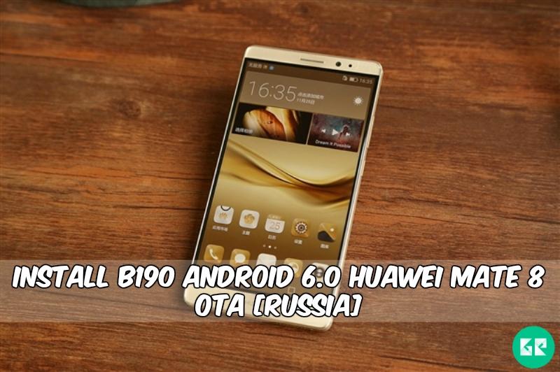 B190 Android 6.0 Huawei Mate 8 OTA - Install B190 Android 6.0 Huawei Mate 8 OTA [Russia]