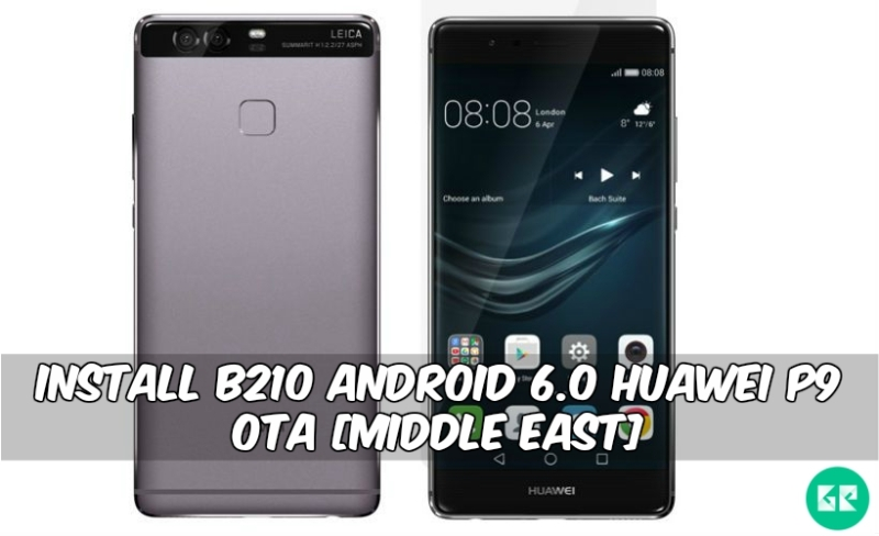 B210 Android 6.0 Huawei P9 OTA - Install B210 Android 6.0 Huawei P9 OTA [Middle East]