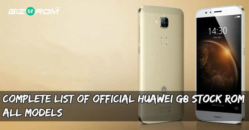 Huawei G8 Stock Rom - Complete List Of Official Huawei G8 Stock Rom All Models