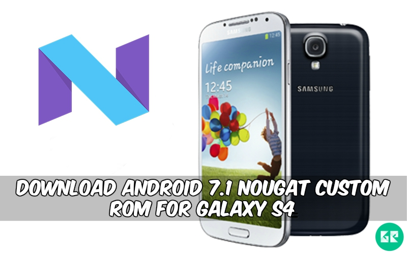 Nougat Custom ROM For Galaxy S4 - Download Android 7.1 Nougat Custom ROM For Galaxy S4