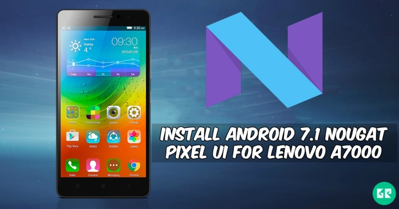 Nougat Pixel UI For Lenovo A7000 - Install Android 7.1 Nougat Pixel UI For Lenovo A7000