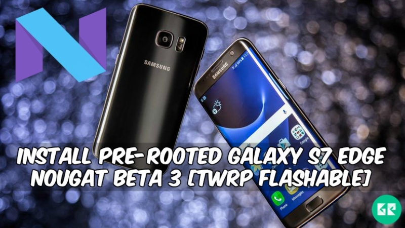 pre-rooted-galaxy-s7-edge-nougat-beta-3
