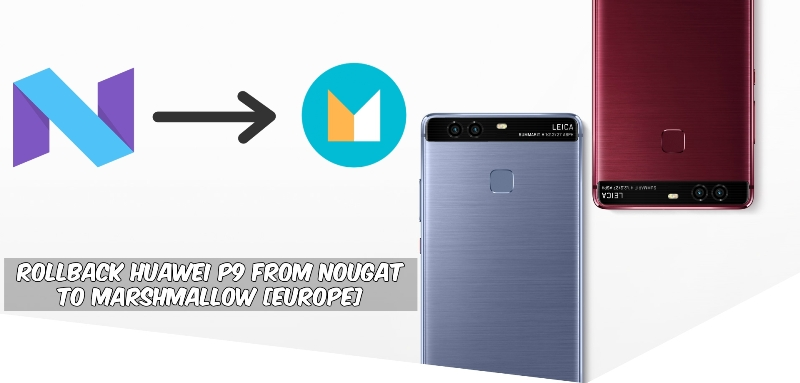 Rollback Huawei P9 From Nougat to Marshmallow