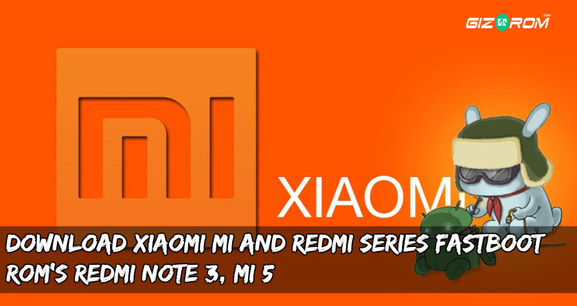 mi redmi fastboot roms - Download Xiaomi MIUI Fastboot Rom's for MI and Redmi Phones