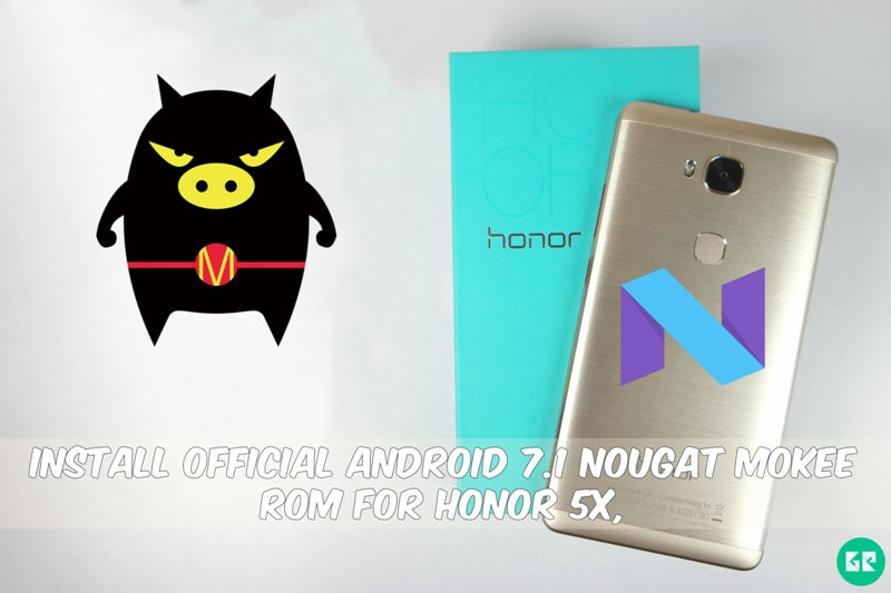 Android 7.1 Nougat Mokee ROM For Honor 5X - Install Official Android 7.1 Nougat Mokee ROM For Honor 5X