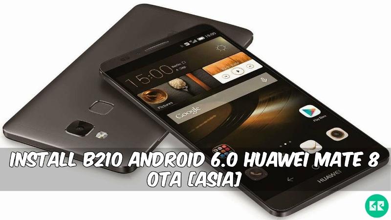 B210 Android 6.0 Huawei Mate 8 OTA - Install B210 Android 6.0 Huawei Mate 8 OTA [Asia]