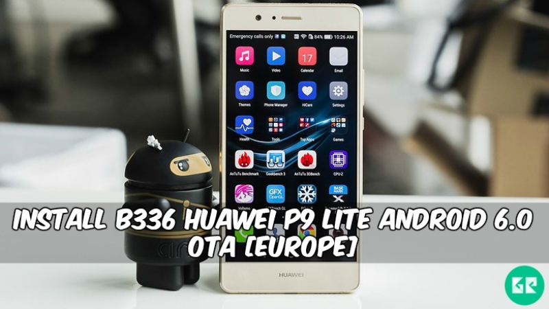 B336 Huawei P9 Lite Android 6.0 OTA - Install B336 Huawei P9 Lite Android 6.0 OTA [Europe]